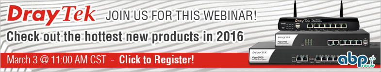 DrayTek Product Overview 2016 Webinar on March 3 @ 11 AM CST