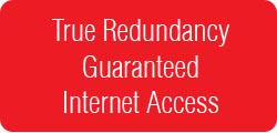 True Redundancy Guaranteed Internet Access