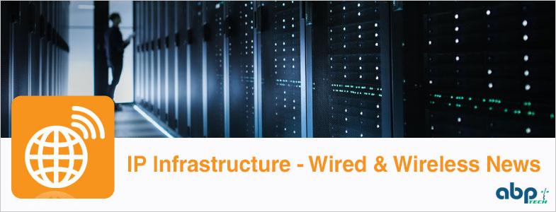 IP Infrastructure: Wired & Wireless News
